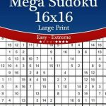 Mega Sudoku 16X16 Large Print   Easy To Extreme   Volume 34   276 | Free Printable Sudoku 16X16 Numbers