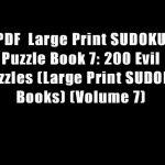 Pdf Large Print Sudoku Puzzle Book 7: 200 Evil Puzzles (Large Print | Printable Sudoku Books Pdf